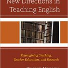Ebook 978-1610486767 New Directions in Teaching English: Reimagining Teaching, Teacher Education,