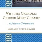 Ebook 978-1442220782 Why the Catholic Church Must Change: A Necessary Conversation