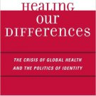 Ebook 978-0742539815 Healing Our Differences: The Crisis of Global Health and the Politics of Ide