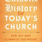 Ebook 978-1442250024 Catholic History for Today's Church: How Our Past Illuminates Our Present