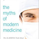 Ebook 978-1442225954 The Myths of Modern Medicine: The Alarming Truth about American Health Care