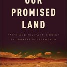Ebook 978-1442216853 Our Promised Land: Faith and Militant Zionism in Israeli Settlements