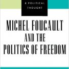 Ebook 978-0742521384 Michel Foucault and the Politics of Freedom (Modernity and Political Thought
