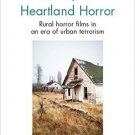 Ebook 978-1472465818 Post-9/11 Heartland Horror: Rural horror films in an era of urban terrorism