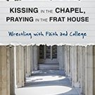 Ebook 978-1566997652 Kissing in the Chapel, Praying in the Frat House: Wrestling with Faith and C