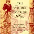 Ebook 978-0847691111 Bending the Future to Their Will: Civic Women, Social Education, and Democra