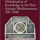Ebook 978-1472456564 Globalization of Knowledge in the Post-Antique Mediterranean, 700-1500