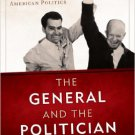 Ebook 978-1442232358 The General and the Politician: Dwight Eisenhower, Richard Nixon, and Americ