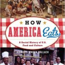 Ebook 978-1442208742 How America Eats: A Social History of U.S. Food and Culture (American Ways S