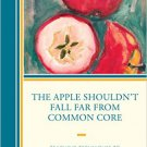Ebook 978-1475822779 The Apple Shouldn't Fall Far from Common Core: Teaching Techniques to Includ