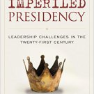 Ebook 978-1442260740 The Imperiled Presidency: Leadership Challenges in the Twenty-First Century