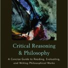 Ebook 978-1442205222 Critical Reasoning and Philosophy: A Concise Guide to Reading, Evaluating, a
