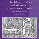 Ebook 978-1409412465 The Ideas of Man and Woman in Renaissance France: Print, Rhetoric, and Law (
