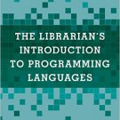 Ebook 978-1442263338 The Librarian's Introduction to Programming Languages: A LITA Guide (LITA Gu