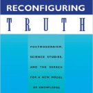 Ebook 978-0847682607 Reconfiguring Truth: Postmodernism, Science Studies, and the Search for a Ne
