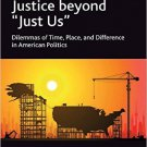 Ebook 978-1409402268 Justice beyond 'Just Us': Dilemmas of Time, Place, and Difference in America