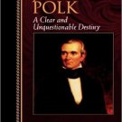 Ebook 978-0842026468 James K. Polk: A Clear and Unquestionable Destiny (Biographies in American F