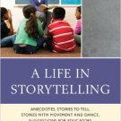 Ebook 978-1442231771 A Life in Storytelling: Anecdotes, Stories to Tell, Stories with Movement an