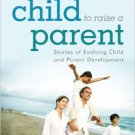Ebook 978-1442221611 It Takes a Child to Raise a Parent: Stories of Evolving Child and Parent Dev