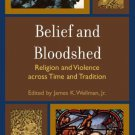 Ebook 978-0742558236 Belief and Bloodshed: Religion and Violence across Time and Tradition