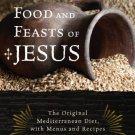 Ebook 978-1442212909 The Food and Feasts of Jesus: The Original Mediterranean Diet, with Menus an