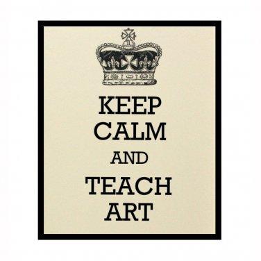 Keep Calm and Teach Art, 8 x 10 Art Print, Home Decor, French Vanilla