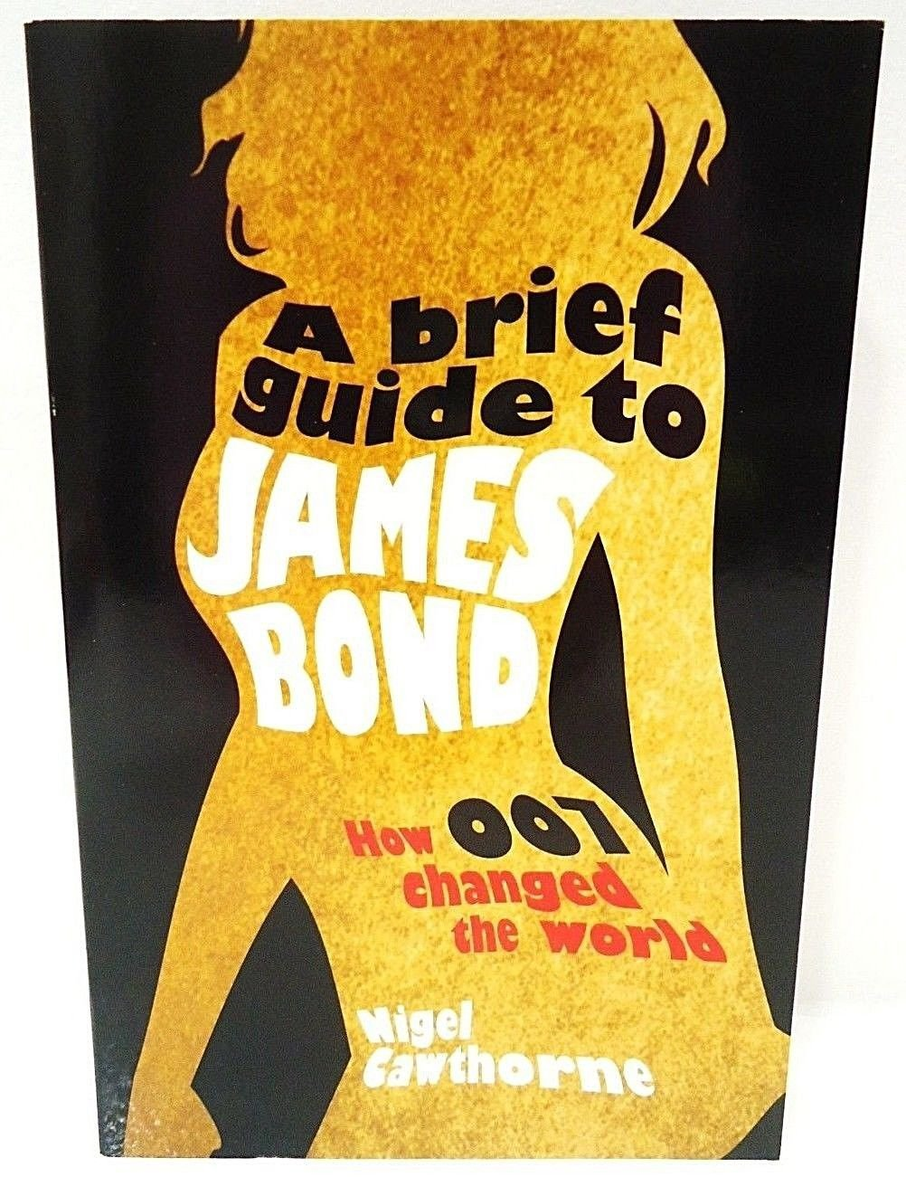 A BRIEF GUIDE TO JAMES BOND - 007 - NIGEL CAWTHORNE - IAN FLEMING - MOVIES - NEW