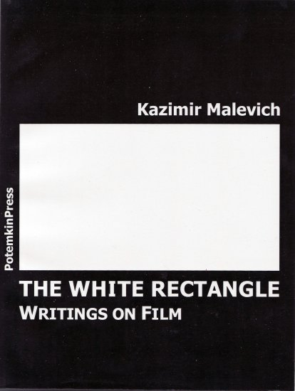 Kazimir Malevich: The White Rectangle. Writings on Film