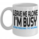 Leave Me Alone I'm Busy Pretending To Work Funny Sayings Coffee Mug
