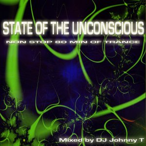 STATE OF THE UNCONCIOUS Mixed by DJ Johnny T