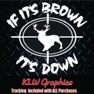 IF ITS BROWN ITS DOWN** vinyl decal sticker Car HUNTING Diesel Truck funny