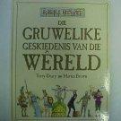Die Gruwelike geskiedenis van die Wereld - Terry Deary & Martin Brown