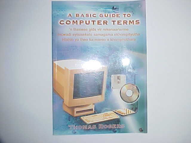 A Basic Guide to Computer Terms - Thomas Rogers