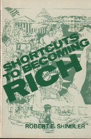 Shortcuts to Becoming Rich by Robert E. Shindler