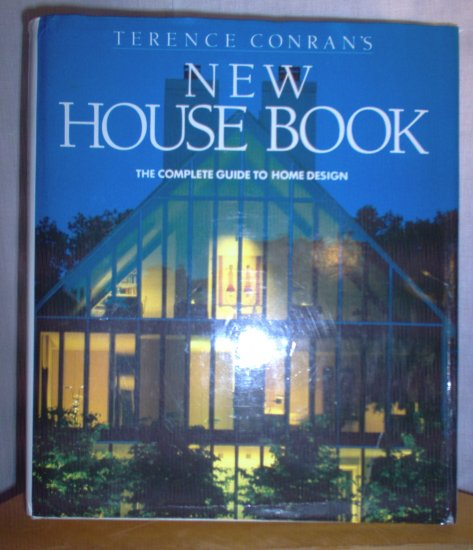New House Book The Complete Guide To Home Design by Terence Conran