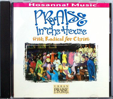 Hosanna! Music PRAISE IN THE HOUSE CD - 1995 Praise & Worship - Radical for Christ