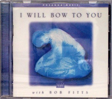 Hosanna! Music I WILL BOW TO YOU CD - Praise & Worship - Bob Fitts - 2001