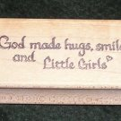 Rubber Stamp Mounted On Wood Text God Made Hugs, Smiles And Little Girls