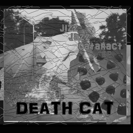 Death Cat - Jizz Jazz Cataract EP