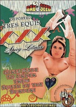 Deported Tres Equis XXX Spicy Latinas / Bad Seed FREE SHIPPING
