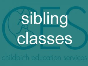 Sibling class 1/28/09 Wednesday Click on text for description