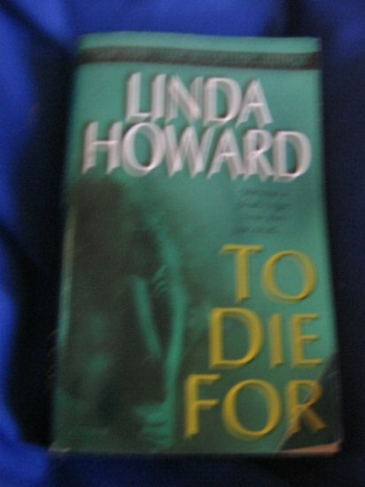 To Die For ~ Linda Howard ~ 2005 ~ suspense/ mystery PB