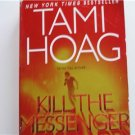 Kill the Messenger ~  Tami Hoag ~ 2006 ~ PB ~ thriller