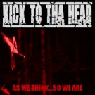 "KICK TO THA HEAD - ""AS WE THINK...SO WE ARE"" - CD"