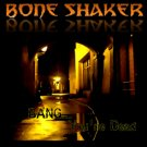 "BONE SHAKER - ""BANG,...YOU'RE DEAD"" - CD"