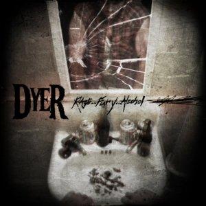 DYER - RAGE...FURY...ALCOHOL - CD
