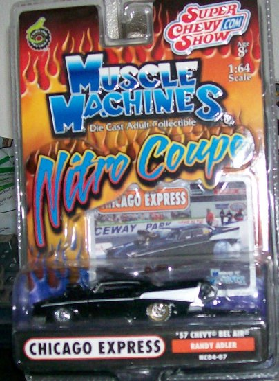 """2004 MUSCLE MACHINES NITRO COUPE """"CHICAGO EXPRESS"""" 57 CHEVY """"RANDY ADLER"""""""