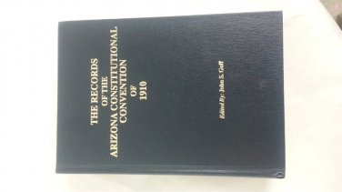 The Records of the Arizona Constitutional Convention of 1910 Goff