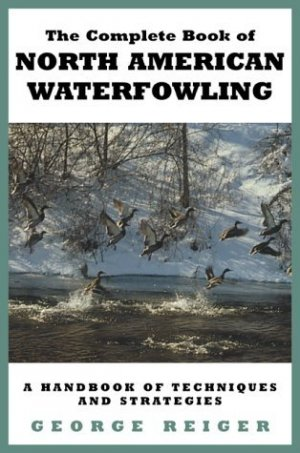 The Complete Book of North American Waterfowling by Reiger