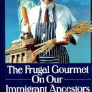 Frugal Gourmet On Our Immigrant Ancestors International Cookbook PBS TV Series Companion